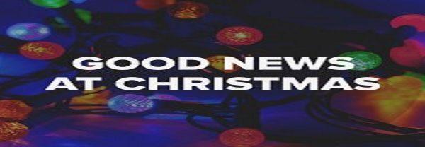 GOOD NEWS AT CHRISTMAS