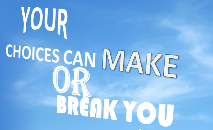 YOUR CHOICES CAN MAKE OR BREAK YOU – PART ONE – MVC