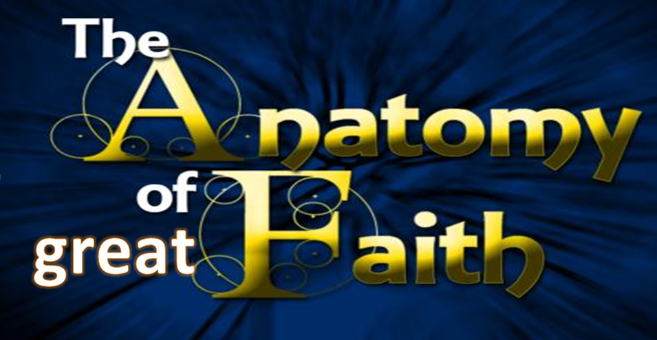 THE ANATOMY OF GREAT FAITH – PART TWO – MVC