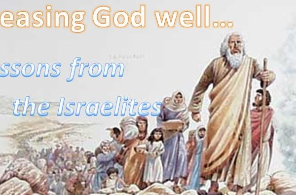 PLEASING GOD WELL...LESSONS FROM THE ISRAELITES