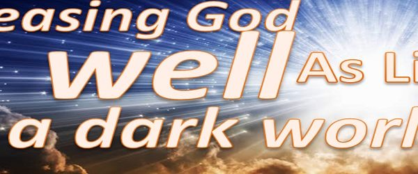 TMVC PLEASING GOD WELL AS LIGHT IN A DARK WORLD