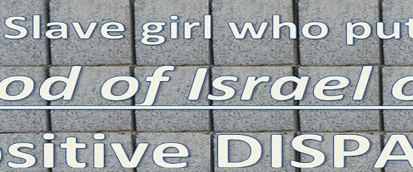 THE SLAVE GIRL WHO PUT THE GOD OF ISRAEL ON POSITIVE DISPLAY