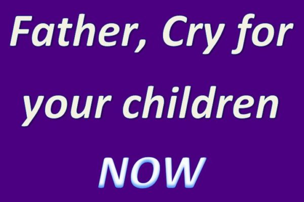 Father, cry for your children1