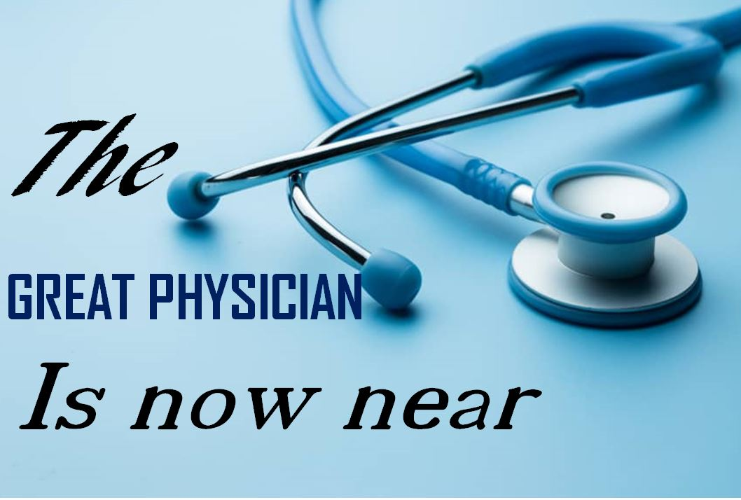 THE GREAT PHYSICIAN IS NOW NEAR - MVC